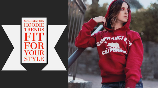 Sublimation Hoodie Trends Fit For Your Style