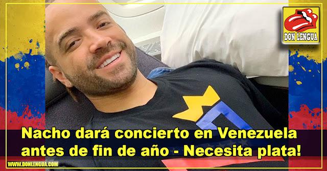 Nacho dará concierto en Venezuela antes de fin de año - Necesita plata!