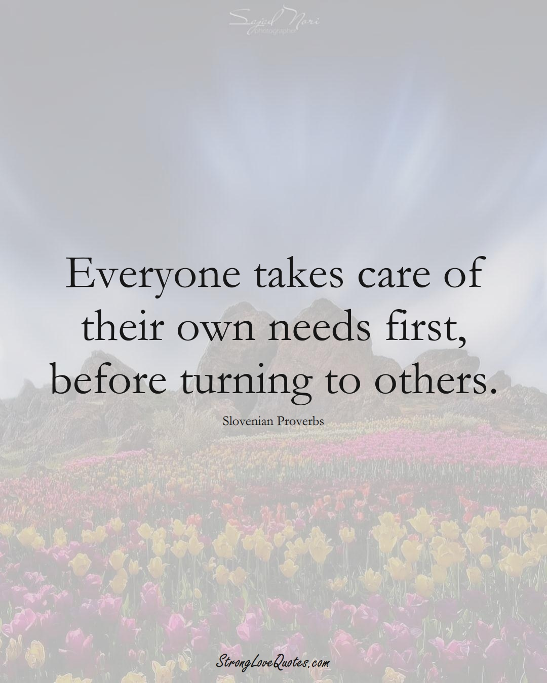 Everyone takes care of their own needs first, before turning to others. (Slovenian Sayings);  #EuropeanSayings