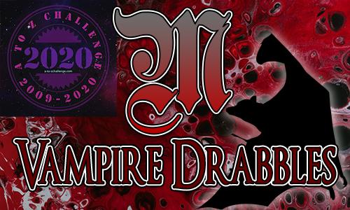 Tasha's Thinkings - Vampire Drabbles - AtoZChallenge 2020 - M