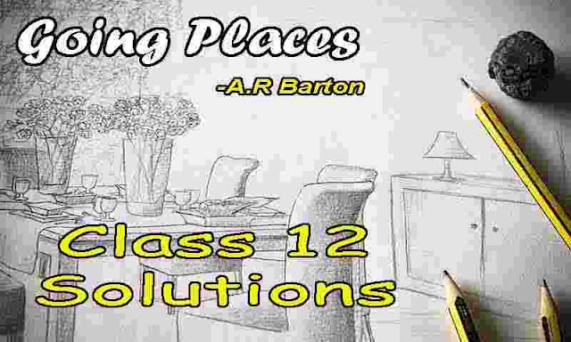 Going Places question answer | Summary AHSEC class 12