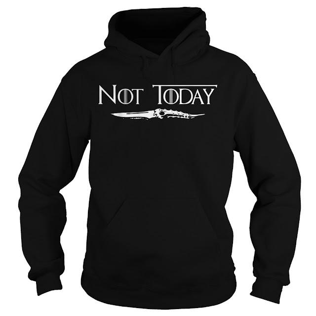 Not Today Sword Hoodie, Not Today Sword Game Of Thrones, Not Today Sword Game Of Thrones Shirts, Not Today Sword Game Of Thrones Hoodie,