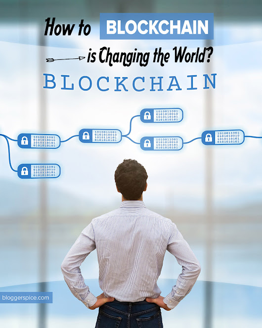 BloggerSpice – Smart Money, How-to, Business Startup!: 4 Ways Blockchain is Changing the World