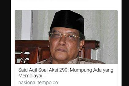 Said Aqil Sebut Aksi 299, Mumpung Ada Yang Bayar, Netizen: Demi Allah Kami Tidak Dibayar, Justru Kami Membayar