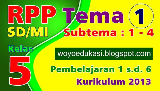 RPP SD/MI KELAS 5 KURIKULUM 2013 TEMA 1 SUBTEMA 1 - 4 REVISI TERBARU