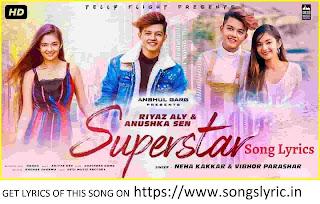 SUPERSTAR lyrics - Riyaz Aly & Anushka Sen | Neha Kakkar | Vibhor Parashar | Sarmad | Raghav