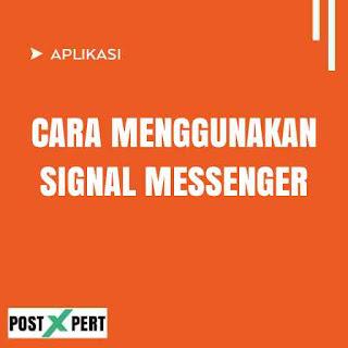 Cara Menggunakan Aplikasi Signal untuk Pemula