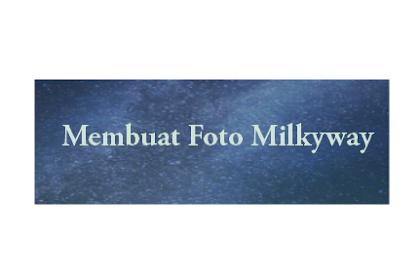 Cara Motret Milkyway dengan Android