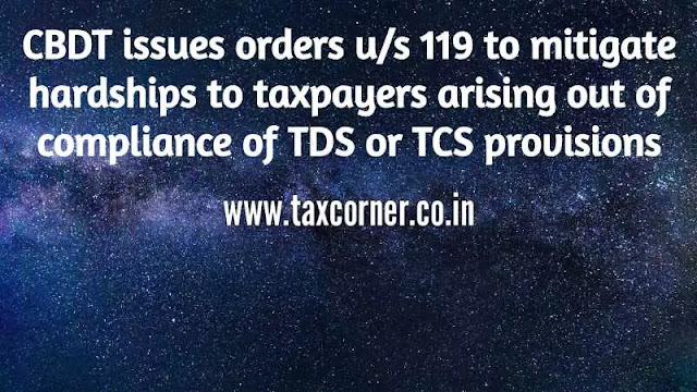 cbdt-issues-orders-us-119-to-mitigate-hardships-to-taxpayers-arising-out-of-compliance-of-tds-or-tcs-provisions