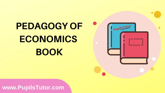 Pedagogy of Economics Book in English Medium Free Download PDF for B.Ed 1st And 2nd Year / All Semesters And All Courses - www.PupilsTutor.Com