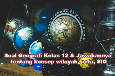 Soal Geografi Kelas 12 Jawabannya tentang konsep wilayah peta