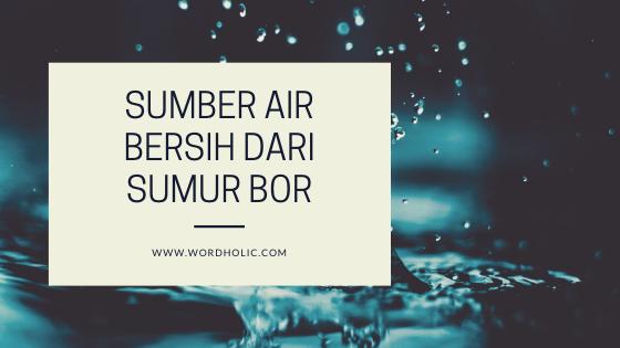 Sumber Air Bersih dari Sumur Bor