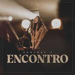 Baixar Música Gospel Encontro (Ao Vivo) - Central 3 e Gabriela Maganete Mp3