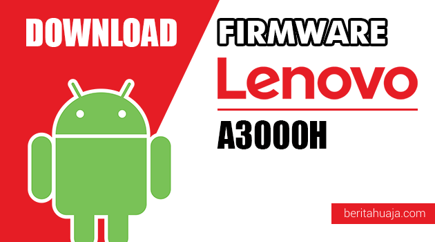 Download Firmware / Stock ROM Lenovo A3000H All Versions