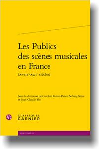 Les Publics des scènes musicales en France (XVIIIe-XXIe siècles),  Classiques Garnier