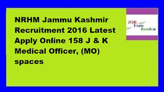 NRHM Jammu Kashmir Recruitment 2016 Latest Apply Online 158 J & K Medical Officer, (MO) spaces
