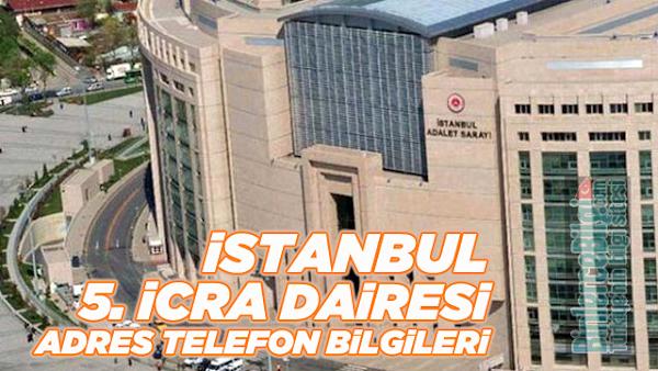 İstanbul 5. İcra Dairesi Müdürlüğü Adresi ve Telefon Numarası