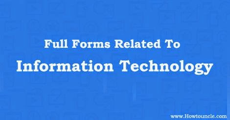 100+ Full Forms Related to Information Technology