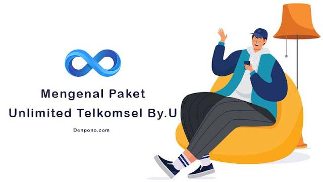 Mengenal Paket Unlimited Telkomsel Terbaru dari By.U
