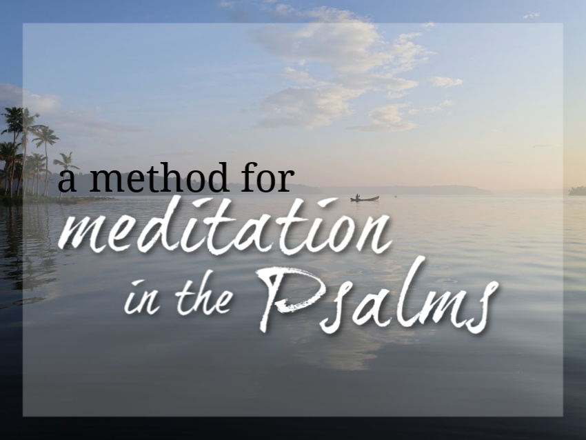 biblical meditation, psalm meditation, bible study, bible, bible journal, Christian meditation