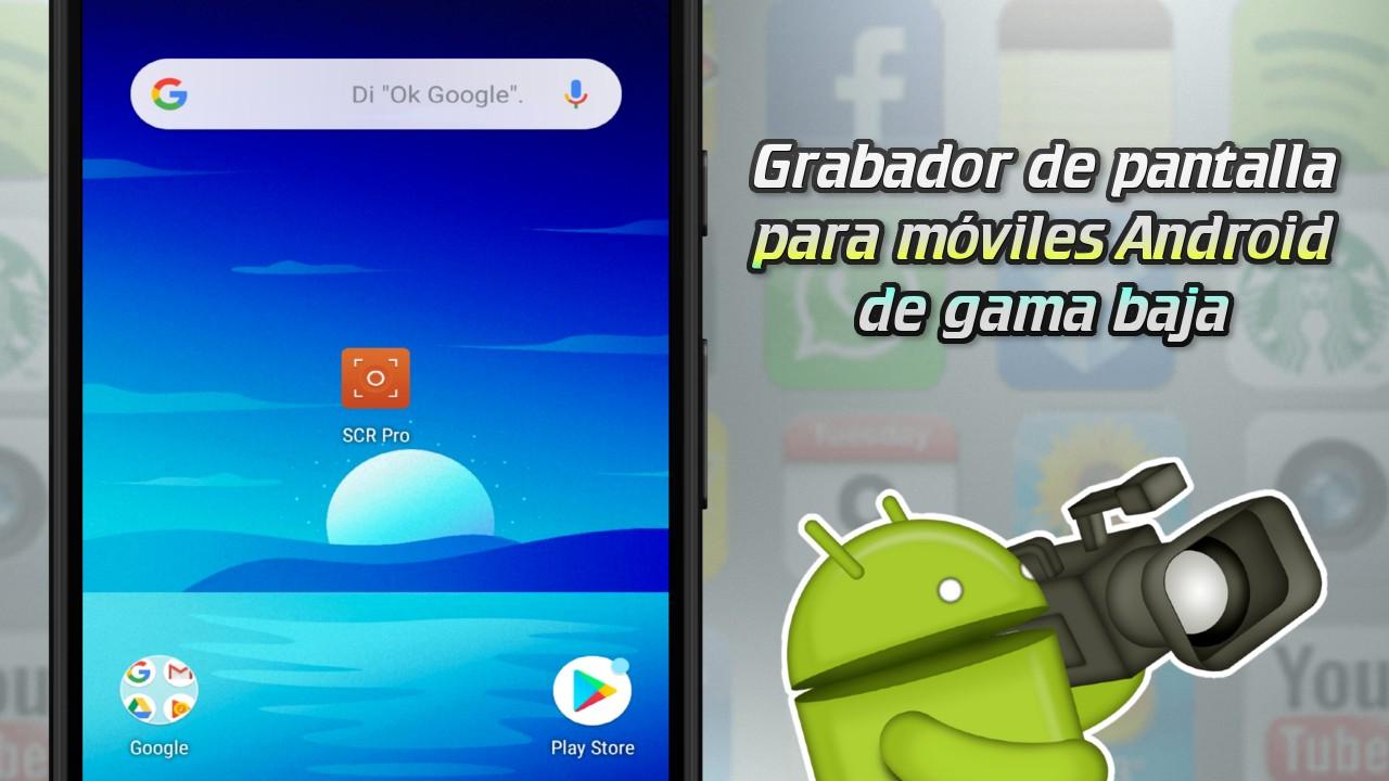 La mejor app para grabar la pantalla en móviles Android de gama baja