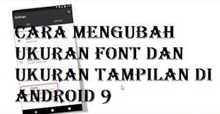 Cara mengubah ukuran font dan ukuran tampilan di Android 9, lihat trik mudahnya