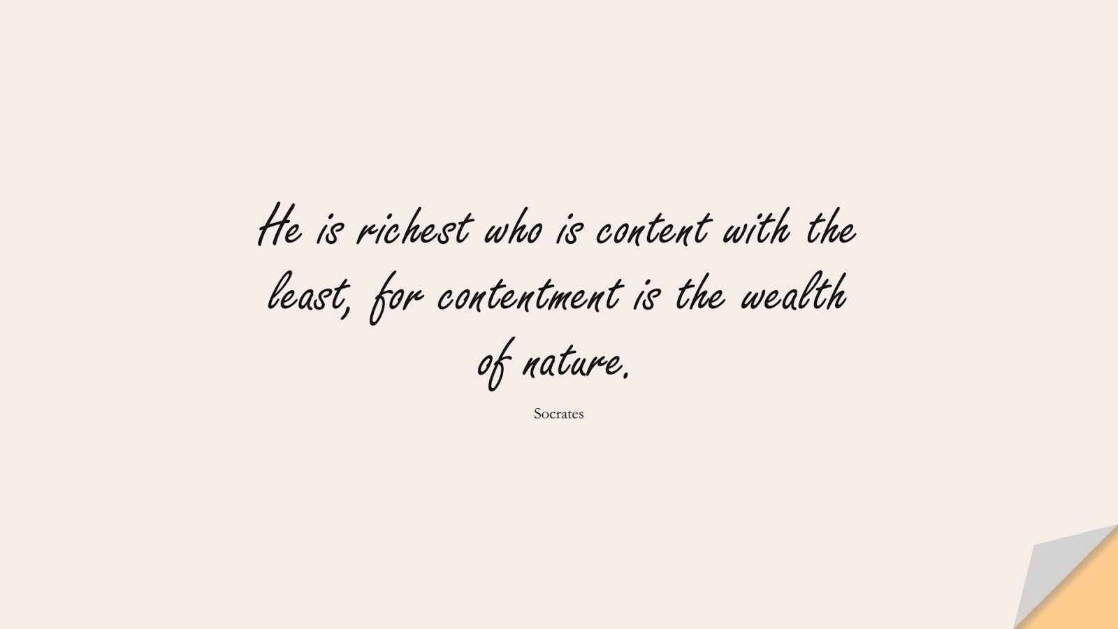 He is richest who is content with the least, for contentment is the wealth of nature. (Socrates);  #PositiveQuotes