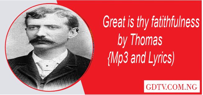 Great is thy Faithfulness Lyrics:  Lyrics for Great is Thy Faithfulness by Thomas (Mp3 and lyrics)