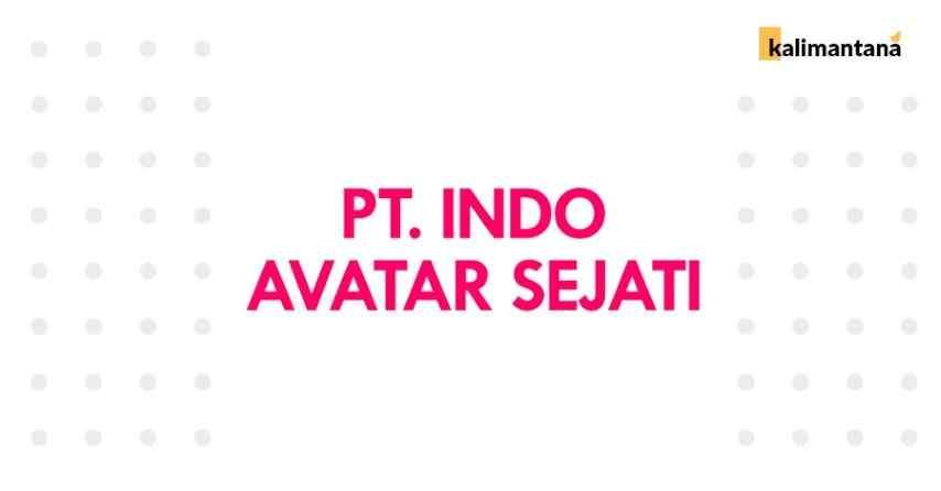 Lowongan Kerja PT Indo Avatar Sejati - Kuala Kapuas - Terbaru 2020