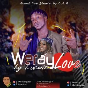 [Music] Lucwizzy – Weray Love
