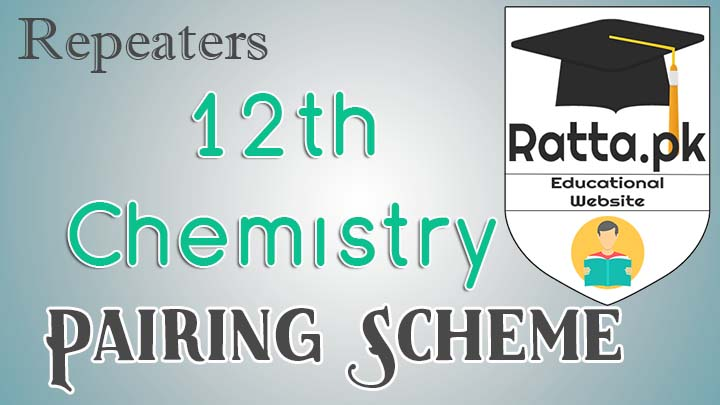 FSc 2nd Year/12th Chemistry Pairing Scheme 2017 for Repeaters
