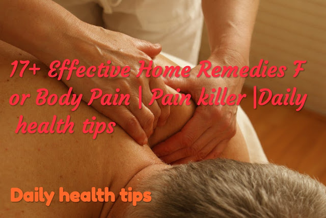 17+ Effective Home Remedies For Body Pain | Pain killer | Daily health tips