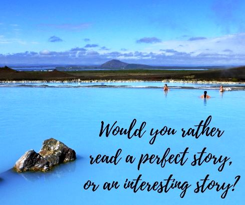Would you rather read a perfect story, or an interesting story?