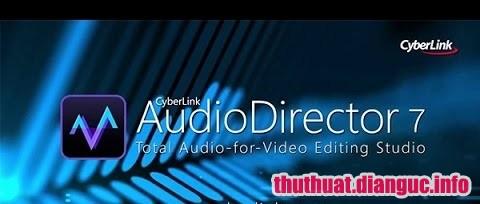 Download Cyberlink Audiodirector Ultra 9.0.2217.0 – Phần mềm chỉnh sửa âm thanh chuyên nghiệp