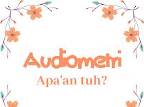 Audiometri : Apa'an Tuh?