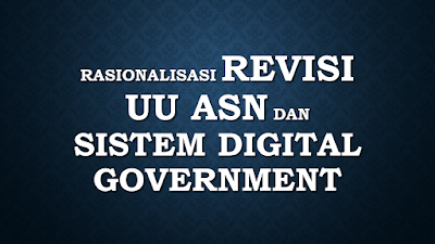 Rasionalisasi Revisi UU ASN dan Sistem Digital Government