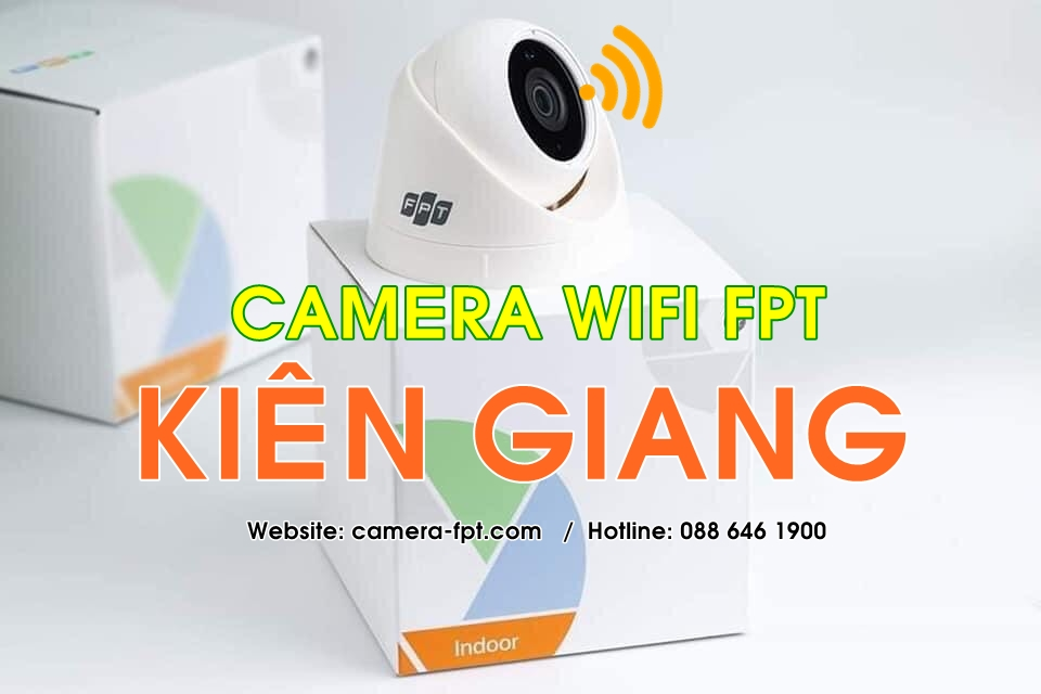 FPT Kiên Giang - Đơn vị lắp đặt Camera Wifi chính hãng FPT Telecom
