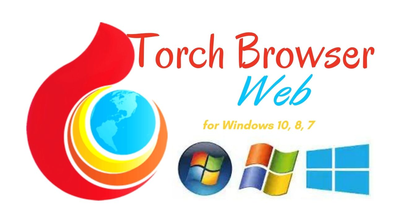 Torch Browser Download Latest Version for Windows 10, 8, 7