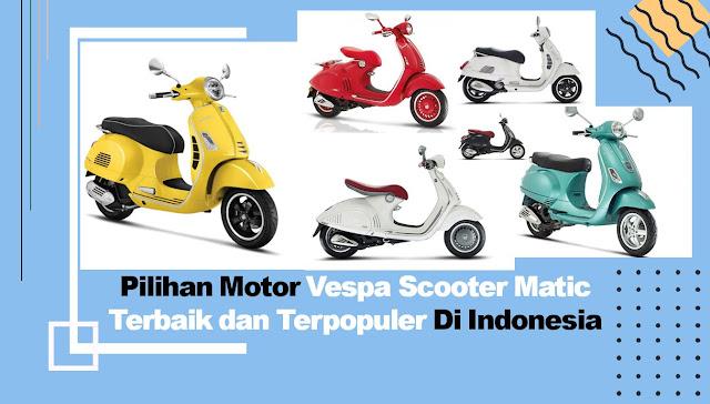 Motor Vespa Scooter Matic  Terbaik dan Terpopuler Di Indonesia