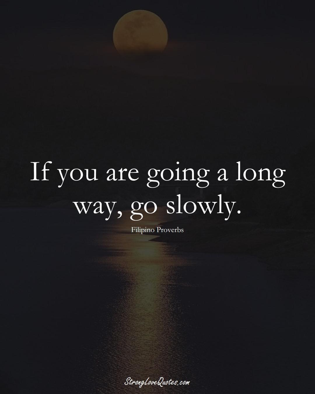 If you are going a long way, go slowly. (Filipino Sayings);  #AsianSayings
