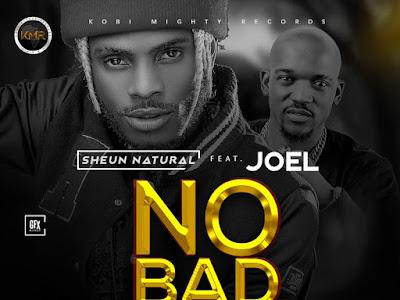 DOWNLOAD MP3:Sheun Natural ft. Joel - No Bad Energy