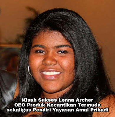 Kisah Sukses Lenna Archer, CEO Produk Kecantikan Termuda sekaligus Pendiri Yayasan Amal Pribadi