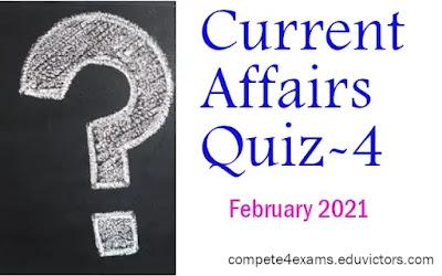 February Current Affairs Quiz-4 (#CurrentAffairs2021)(#CurrentAffairsQuiz)(#compete4exams)(#eduvictors)
