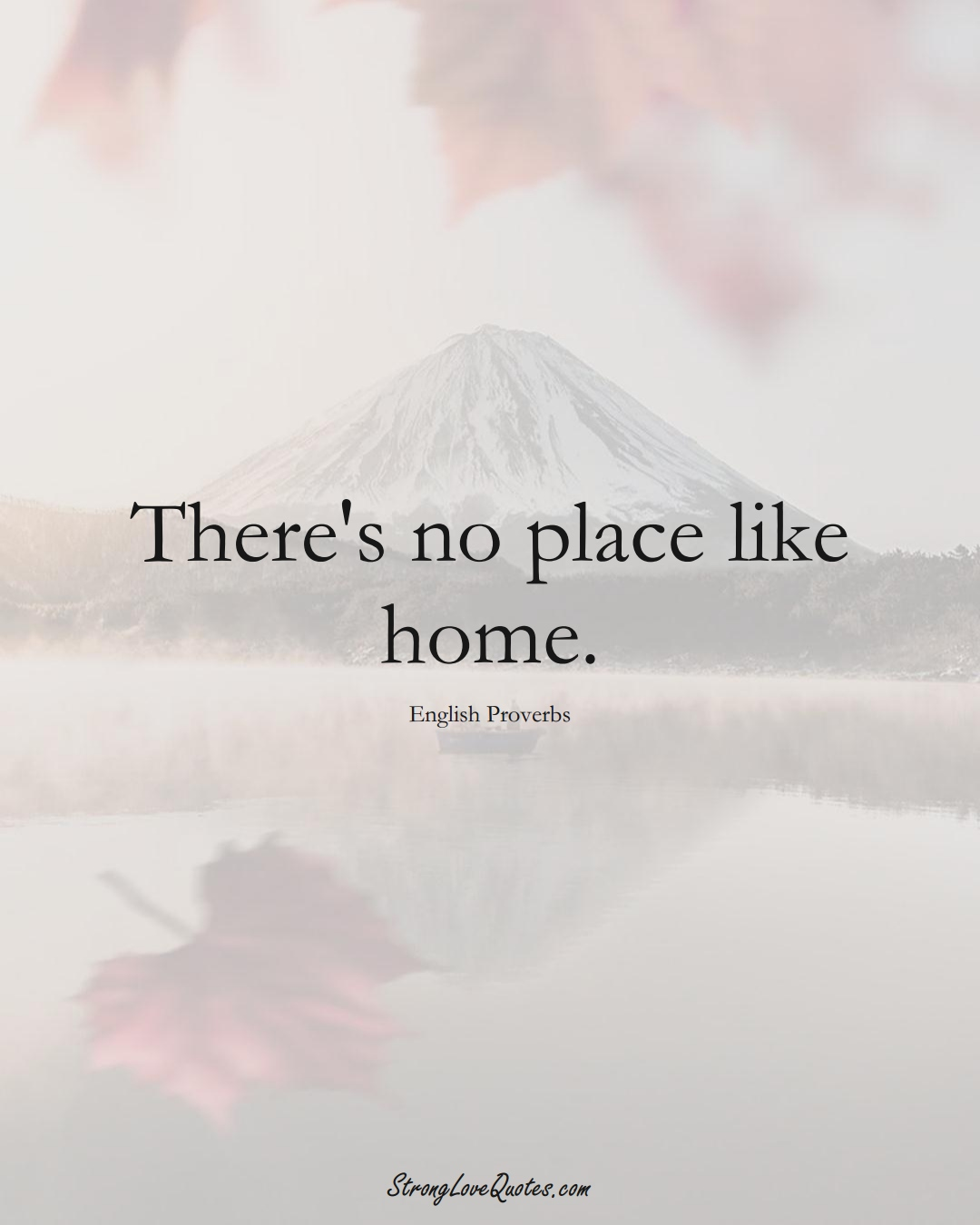 There's no place like home. (English Sayings);  #EuropeanSayings
