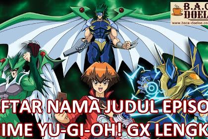 Daftar Judul atau Nama Setiap Episode Yu Gi Oh GX Lengkap Tamat