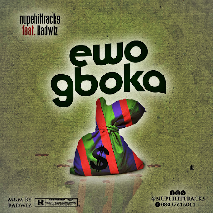 Music: Nupehittracks ft Badwiz - Ewo Gboka