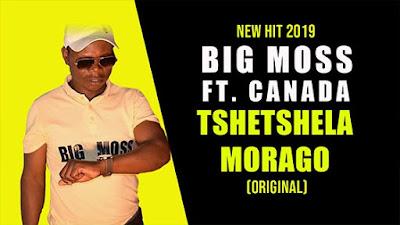 Big Moss – Tshetshela Morao ft Canada ( 2019 ) [DOWNLOAD]