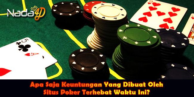 Apa Saja Keuntungan Yang Dibuat Oleh Situs Poker Terhebat Waktu Ini?