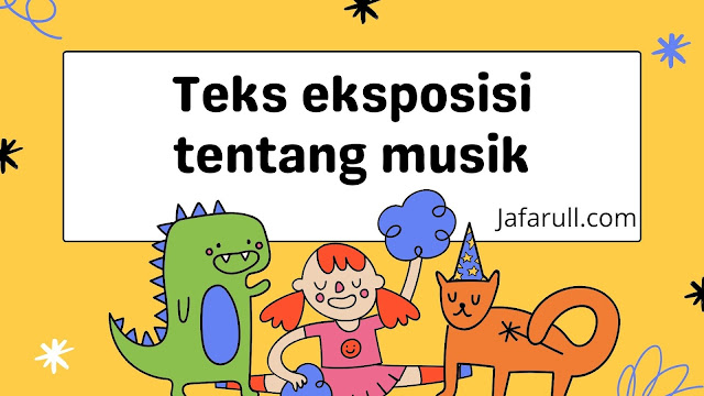 Contoh teks eksposisi tentang musik beserta strukturnya