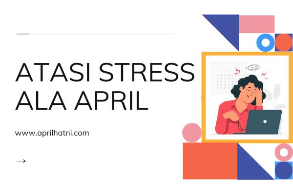 atasi stress ala april